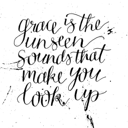 """- AMY ROCHELLE PRESS - """"Grace is the unseen sounds that make you look up"""" - Anne Lamott. Handlettering quote."""